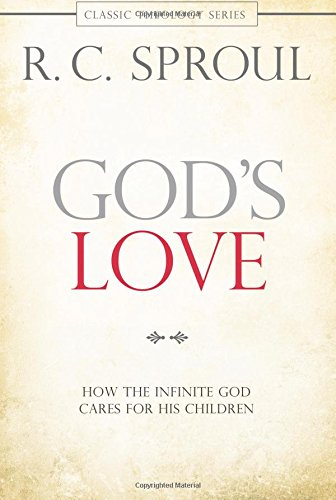 God's Love: How the Infinite God Cares for His Children (Classic Theology): Sproul, R. C.