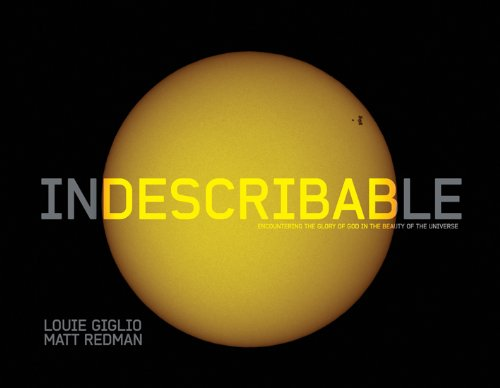 9781434704740: Indescribable (Illustrated Edition): Encountering the Glory of God in the Beauty of the Universe