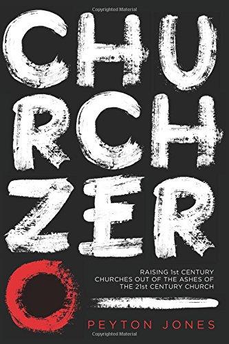 9781434704931: Church Zero: Raising 1st Century Churches out of the Ashes of the 21st Century Church