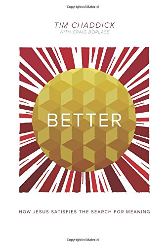 9781434705235: Better: How Jesus Satisfies the Search for Meaning