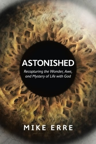 9781434705372: Astonished: Recapturing the Wonder, Awe, and Mystery of Life with God