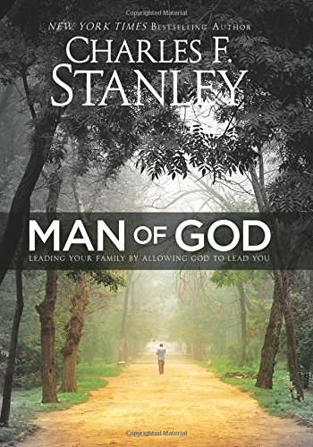 9781434705471: Man of God: Leading Your Family by Allowing God to Lead You