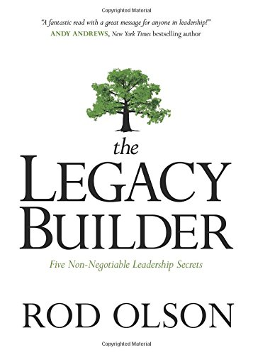 9781434705747: The Legacy Builder: Five Non-Negotiable Leadership Secrets