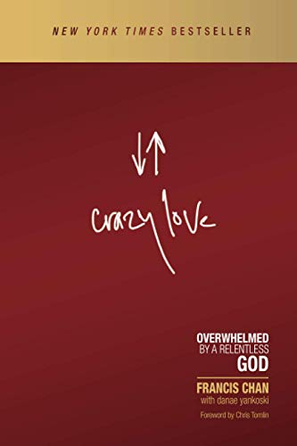 Crazy Love: Overwhelmed by a Relentless God: Francis Chan