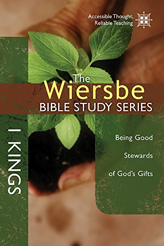 1 Kings: Being Good Stewards of God's Gifts (Wiersbe Bible Study): Wiersbe, Warren W.