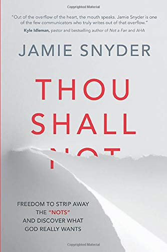 "Thou Shall: Freedom to Strip Away the ""Nots"" and Discover What God Really Wants: Snyder, ..."