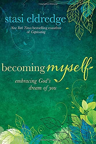 Becoming Myself: Embracing God's Dream of You: Eldredge, Stasi