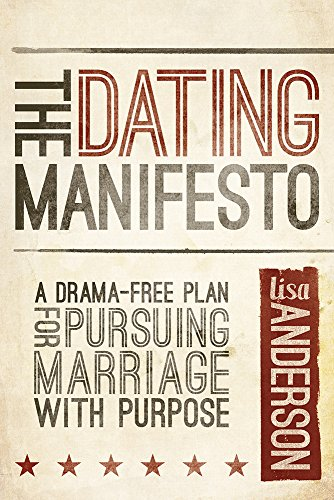 The Dating Manifesto: A Drama-Free Plan for Pursuing Marriage with Purpose: Anderson, Lisa
