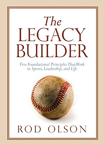 9781434709547: The Legacy Builder: Five Foundational Principles That Work in Sports, Leadership, and Life