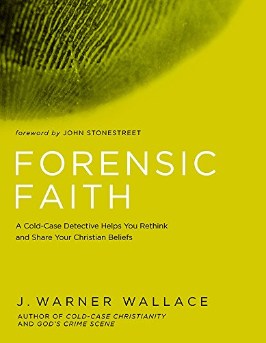 9781434709882: Forensic Faith: A Homicide Detective Makes the Case for a More Reasonable, Evidential Christian Faith