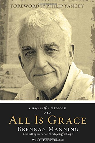 9781434764188: All Is Grace: A Ragamuffin Memoir