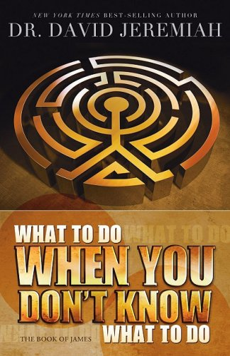 What to Do When You Don't Know What to Do: The Book of James (1434764516) by David Jeremiah