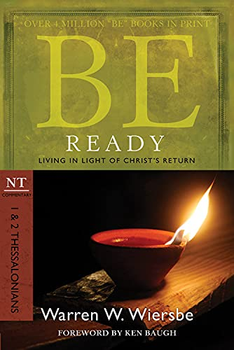 9781434765017: Be Ready: Living in Light of Christ's Return (NT Commentary: 1 & 2 Thessalonians)
