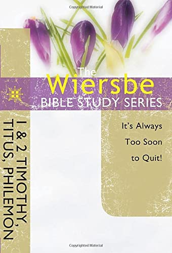 9781434765109: The Wiersbe Bible Study Series: 1 & 2 Timothy, Titus, Philemon: It's Always Too Soon to Quit!