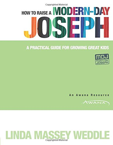How to Raise a Modern-Day Joseph: A Practical Guide for Growing Great Kids: Weddle, Linda Massey