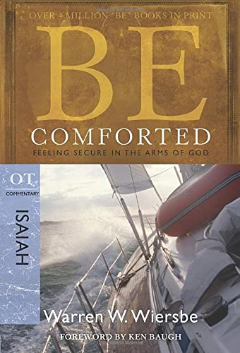 Be Comforted ( Isaiah ): Feeling Secure in the Arms of God: Wiersbe, Dr Warren W