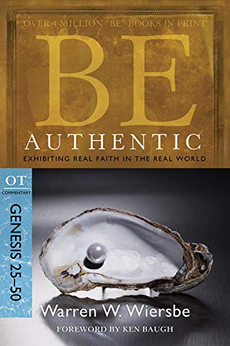 9781434766304: Be Authentic (Genesis 25-50): Exhibiting Real Faith in the Real World (The BE Series Commentary)