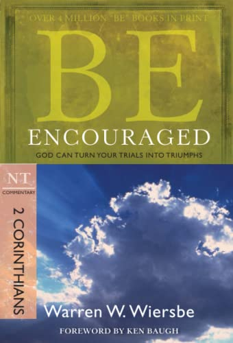 9781434766335: Be Encouraged (2 Corinthians): God Can Turn Your Trials into Triumphs (The BE Series Commentary)
