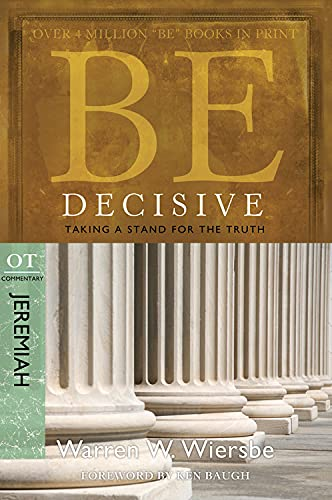 9781434766342: Be Decisive (Jeremiah): Taking a Stand for the Truth (The BE Series Commentary)