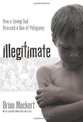 Illegitimate: How a Loving God Rescued a: Brian J. Mackert,