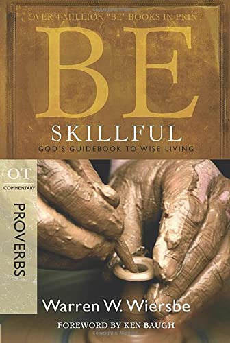9781434767332: Be Skillful (Proverbs): God's Guidebook to Wise Living (The BE Series Commentary)