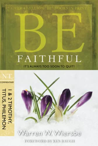 9781434767349: Be Faithful (1 & 2 Timothy, Titus, Philemon): It's Always Too Soon to Quit! (The BE Series Commentary)