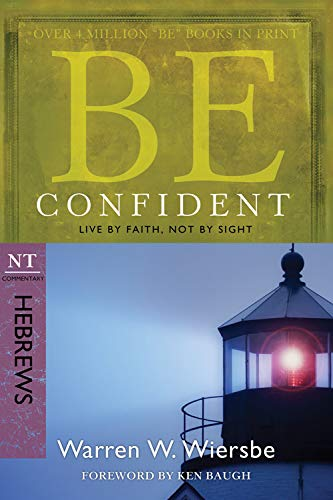 9781434767356: Be Confident (Hebrews): Live by Faith, Not by Sight (The BE Series Commentary)