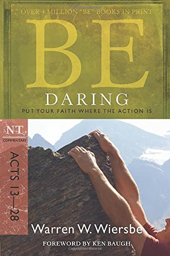 9781434767424: Be Daring (Acts 13-28): Put Your Faith Where the Action Is (The BE Series Commentary)