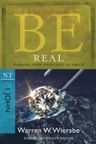 9781434767448: Be Real (1 John): Turning from Hypocrisy to Truth (The BE Series Commentary)