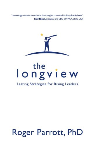 The Longview : Lasting Strategies for Rising: Roger Parrott