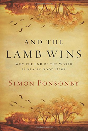 And the Lamb Wins Why the End of the World Is Really Good News: Simon Ponsonby