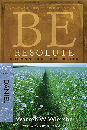 9781434767813: Be Resolute (Daniel): Determining to Go God's Direction (The BE Series Commentary)