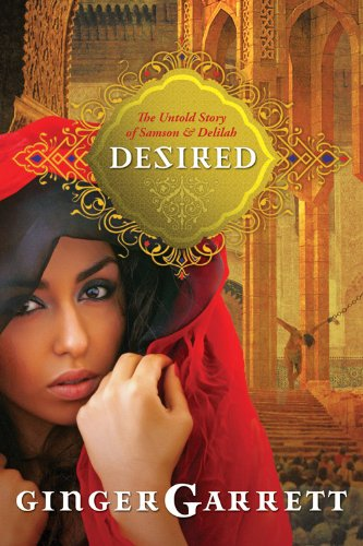 9781434768001: Desired: The Untold Story of Samson and Delilah (Lost Loves of the Bible)