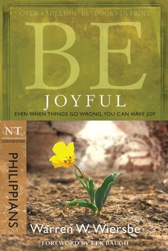 9781434768469: Be Joyful (Philippians): Even When Things Go Wrong, You Can Have Joy (The BE Series Commentary)