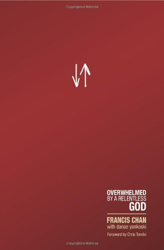 Crazy Love: Overwhelmed by a Relentless God: Francis Chan, Danae