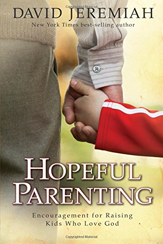 Hopeful Parenting: Encouragement for Raising Kids Who Love God (1434799891) by David Jeremiah