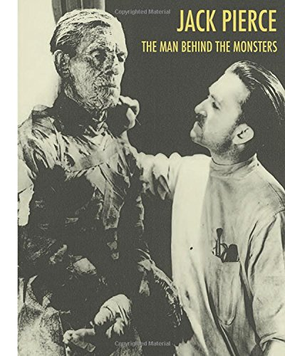 9781434800145: Jack Pierce: The Man Behind The Monsters