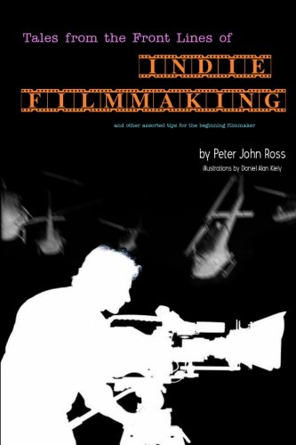 Tales From The Frontline Of Indie Film: And Other Assorted Tips: Ross, Peter John