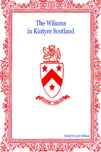 9781434805317: The Wilsons In Kintyre Scotland: Their Genealogy From The Mid 17Th Century Onwards