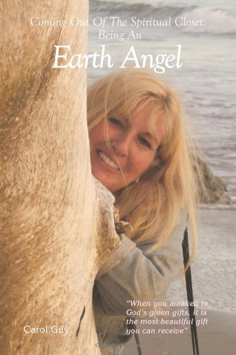 Coming Out Of The Spiritual Closet: Being An Earth Angel: Carol Guy