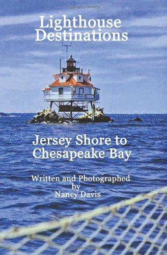 Lighthouse Destinations: Jersey Shore To Chesapeake Bay (9781434809490) by Davis, Nancy