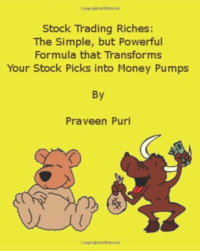9781434809872: Stock Trading Riches: The Simple, But Powerful Formula That Transforms Your Stock Picks Into Money Pumps