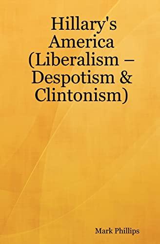9781434810373: Hillary's America: (Liberalism - Despotism & Clintonism)