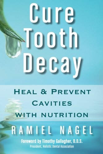 Cure Tooth Decay: Heal and Prevent Cavities: Nagel, Ramiel