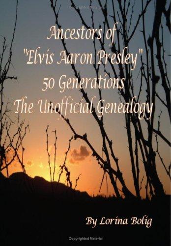 """9781434811363: Ancestors Of """"Elvis Aaron Presley"""" 50 Generation The Unofficial Genealogy"""
