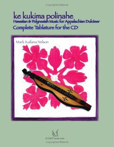 Ke Kukima Polinahe - Hawaiian & Polynesian Music For Appalachian Dulcimer: Complete Tablature ...