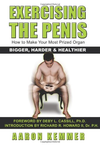 9781434826312: Exercising the Penis: How to Make Your Most Prized Organ Bigger, Harder & Healthier (Penis Enlargement)