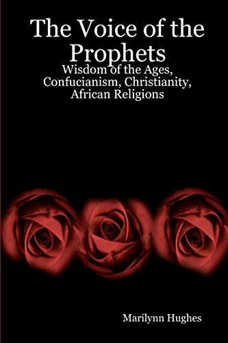 9781434827470: The Voice Of The Prophets: Wisdom Of The Ages, Confucianism, Christianity, African Religions