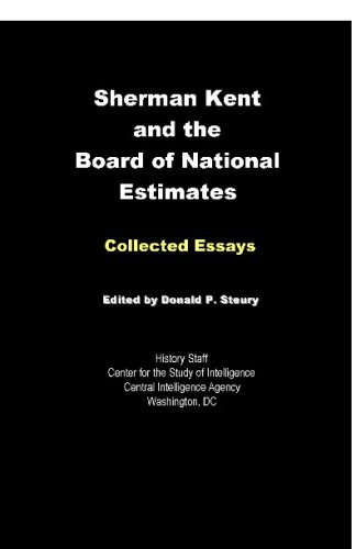 Sherman Kent And The Board Of National Estimates: Collected Essays: Kent, Sherman, Steury, Donald P...