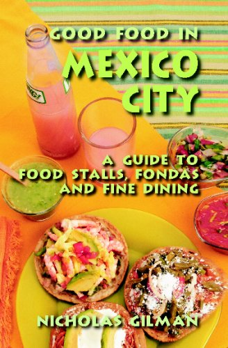 9781434831392: Good Food in Mexico City: A Guide to Food Stalls, Fondas and Fine Dining